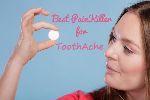 best painkiller for toothache pain relief